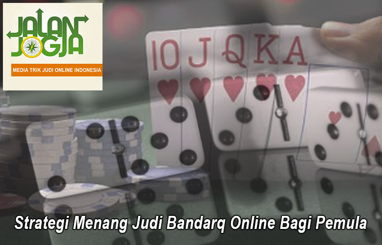BandarQ Strategi Menang Judi Bandarq Online Bagi Pemula JalanJogja